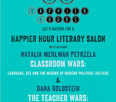 Natalia Mehlman Petrzela, Happier Hours, Aidan Donnelley Rowley, Dana Goldstein, NYC, Classroom Wars